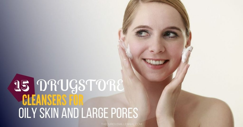 cleansers for oily skin and large pores