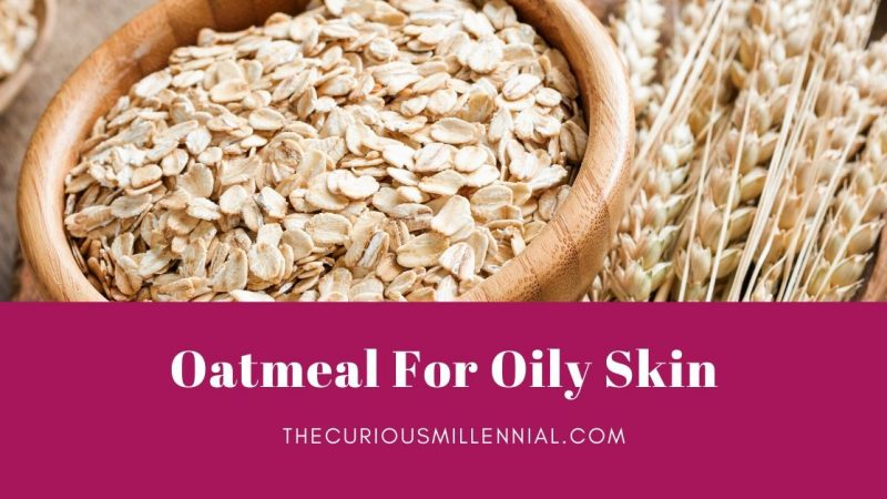 17 Simple Ways To Use Oatmeal For Oily Skin