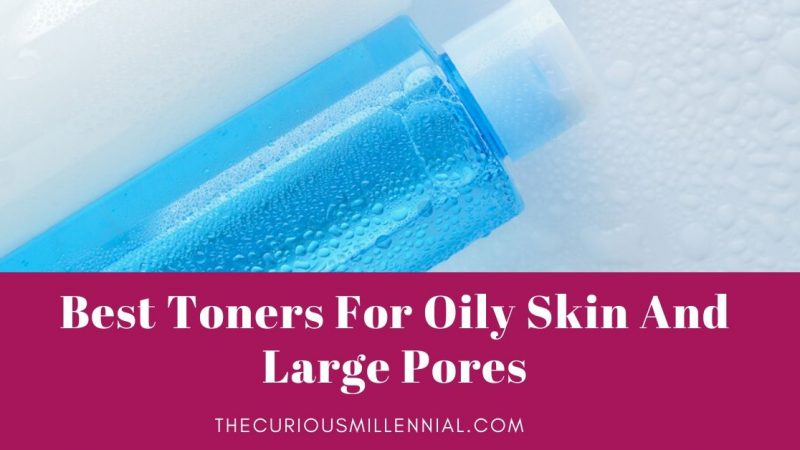 20 Best Toners For Oily Skin And Large Pores [in 2020]