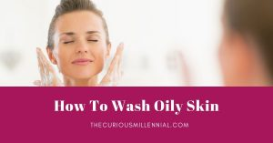 how to wash oily skin
